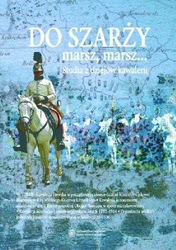 Do szarży marsz, marsz T.2 Studia z dziejów kawalerii (red. Al.Smoliński)