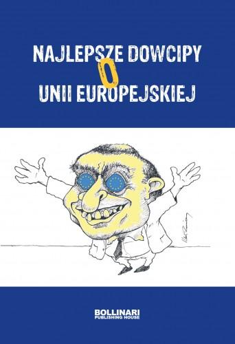 Najlepsze dowcipy o Unii Europejskiej (opr. zbiorowe)