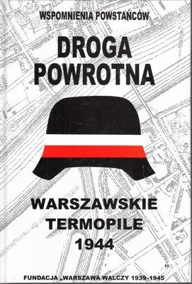 Droga powrotna Wspomnienia powstańców Warszawskie Termopile (red. I.Łukaszewska-Bułat)