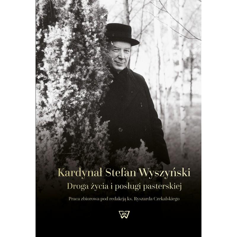 Kardynał Stefan Wyszyński Droga życia i posługi pasterskiej (red.R.Czekalski)