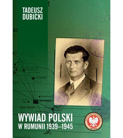 Wywiad Polski w Rumunii 1939-1945 (T.Dubicki)