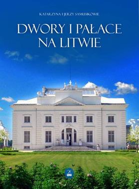 Dwory i pałace na Litwie (K. i J. Samusikowie)