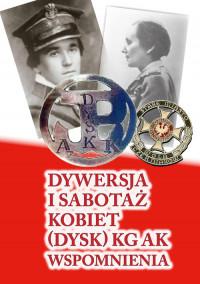Dywersja i sabotaż kobiet (DYSK) KG AK Wspomnienia T.1 (red. A.Ryba)