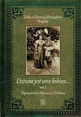 Dziwne jest serce kobiece T.2 wspomnienia z Pomorza i Hebdowa (Z. z Odrowąż-Pieniążków Skąpska)