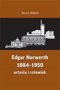 Edgar Norwerth 1884-1950 Artysta i człowiek (T.Śleboda)