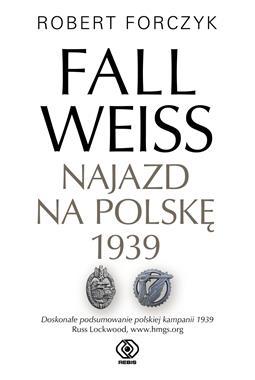 Fall Weiss Najazd na Polskę 1939 (R.Forczyk)