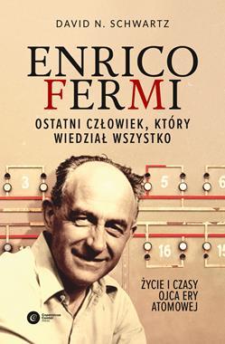 Enrico Fermi Ostatni człowiek, który wiedział wszystko (D.N.Schwartz)