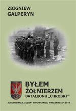 """Byłem żołnierzem Batalionu """"Chrobry"""" Zgrupowania """"Sosna"""" w Powstaniu Warszawskim (Z.Galperyn)"""