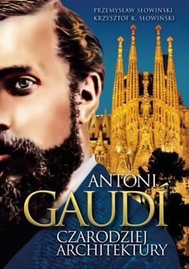 Antoni Gaudi Czarodziej architektury (P.Słowiński K.K.Słowiński)