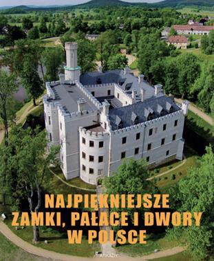 Najpiękniejsze zamki, pałace i dwory w Polsce (M.Gaworski)