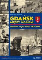 Gdańsk między wojnami Opowieść o życiu miasta 1918-1939 (Al.Tarkowska)