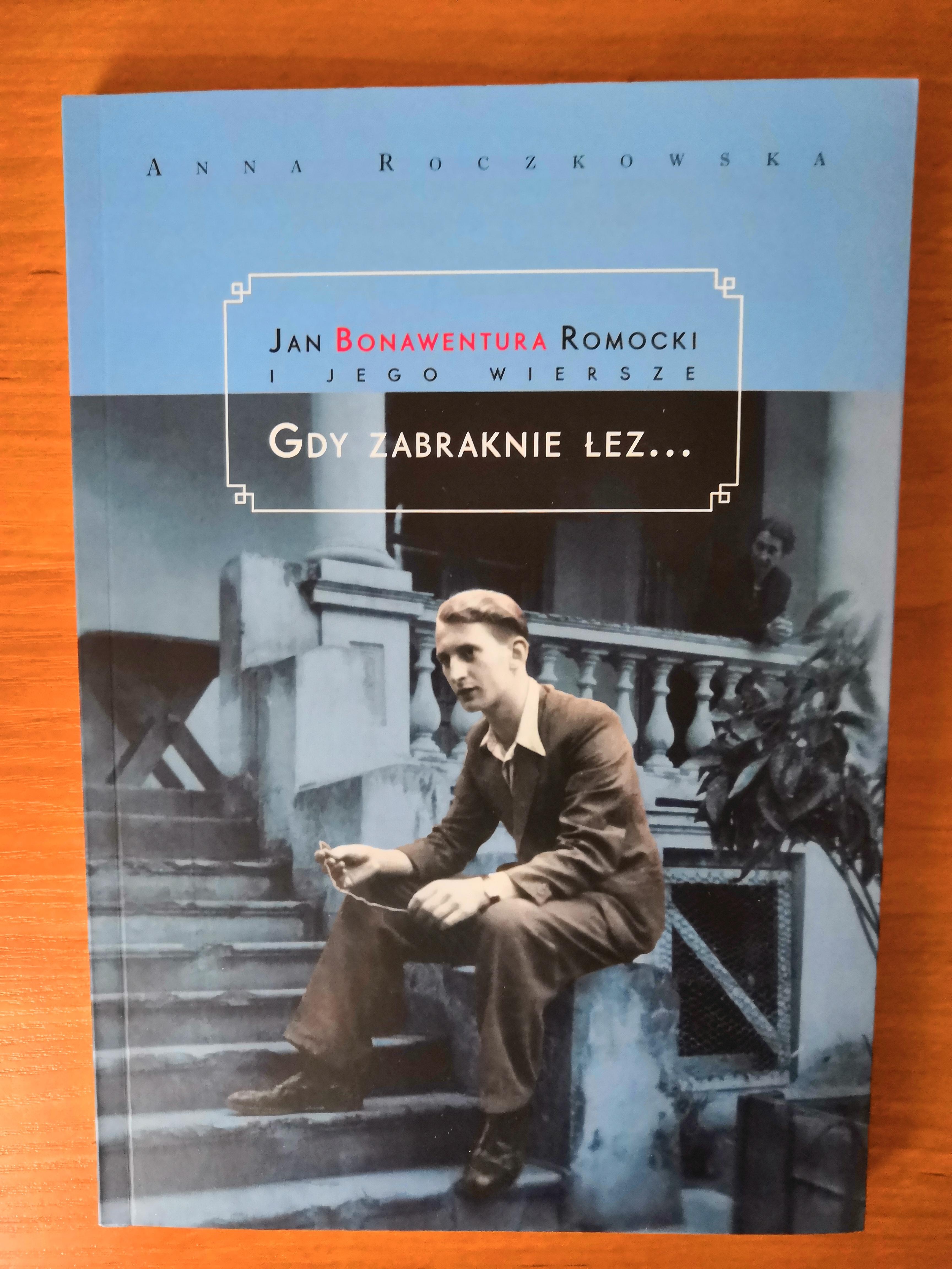 Gdy zabraknie łez Jan Bonawentura Romocki i jego wiersze (A.Roczkowska)