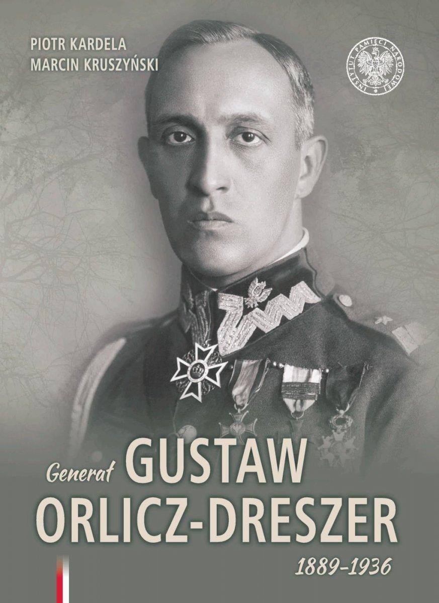 Generał Gustaw Orlicz-Dreszer 1889-1936 (P.Kardela M.Kruszyński)