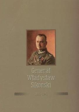 Generał Władysław Sikorski 1881-1943 (opr. zbiorowe)