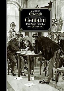 Genialni Lwowska szkoła matematyczna (M.Urbanek)