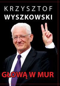 Głową w mur Publicystyka polityczna (K.Wyszkowski)
