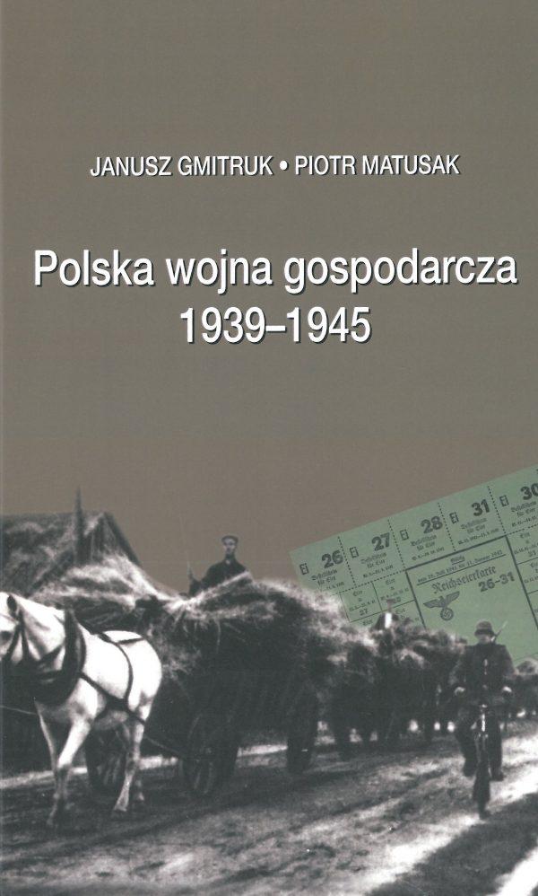 Polska wojna gospodarcza 1939-1945 (J.Gmitruk P.Matusak)