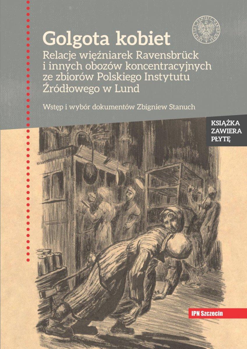 Golgota kobiet Relacje więźniarek Ravensbruck i innych obozów koncentracyjnych... (opr. Z.Stanuch)