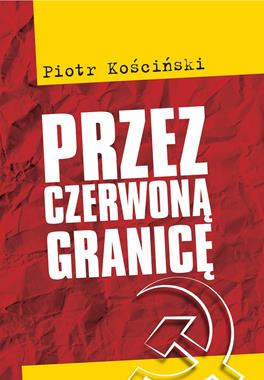 Przez czerwoną granicę Wyd.2 (P.Kościński)