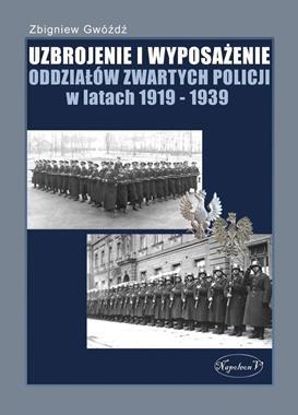 Uzbrojenie i wyposażenie oddziałów zwartych policji w latach 1919-1939 (Z.Gwóźdź)