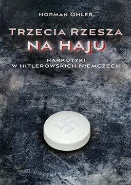 Trzecia Rzesza na haju Narkotyki w hitlerowskich Niemczech (N.Ohler)