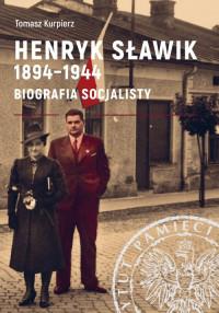 Henryk Sławik 1894-1944 Biografia socjalisty (T.Kurpierz)