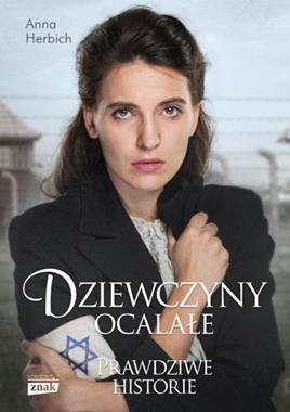 Dziewczyny ocalałe Kobiety, które przetrwały Holocaust (A.Herbich)