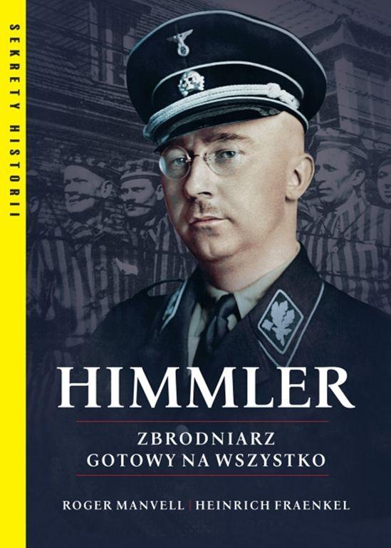 Himmler Zbrodniarz gotowy na wszystko (R.Manvell H.Fraenkel)