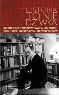 Historia to nie dziwka Antologia tekstów Pawła Jasienicy (opr. A.Kierys)