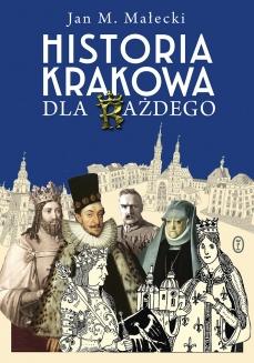 Historia Krakowa dla każdego (J.M.Małecki)
