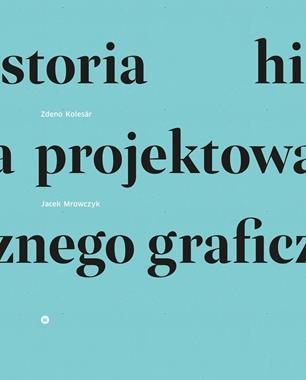Historia projektowania graficznego (Z.Kolesar J.Mrowczyk)