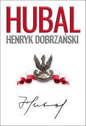 Hubal Henryk Dobrzański 1897-1940 Fotobiografia (H.Sobierajski A.Dyszyński)