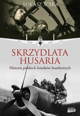 Skrzydlata husaria Historia polskich lotników bombowych (Ł.Sojka)