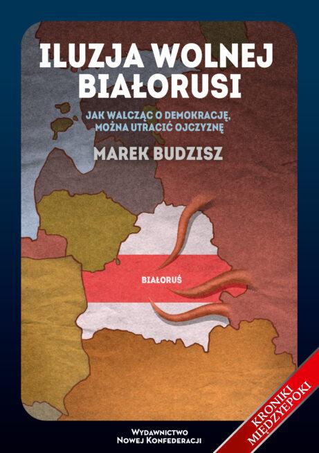 Iluzja wolnej Białorusi (M.Budzisz)
