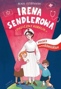 Irena Sendlerowa Polscy Superbohaterowie (B.Ostrowicka)