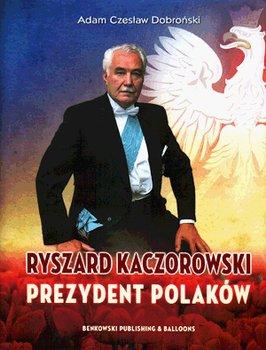 Ryszard Kaczorowski Prezydent Polaków (A.C.Dobroński)