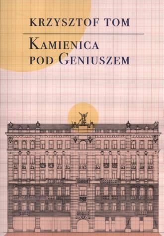 Kamienica pod Geniuszem Historia miejsca i ludzi (K.Tom)
