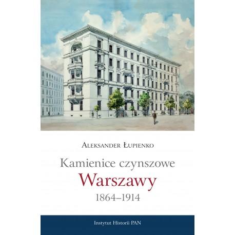 Kamienice czynszowe Warszawy 1864-1914 (Al.Łupienko)