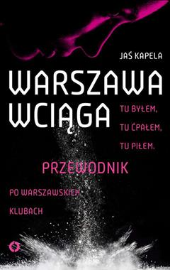 Warszawa wciąga Przewodnik po warszawskich klubach (J.Kapela)