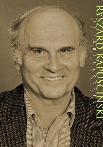 Ryszard Kapuściński Fotobiografia (M.Sadowski)