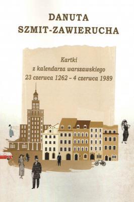 Kartki z kalendarza warszawskiego 23 czerwca 1262-4 czerwca 1989 (D.Szmit-Zawierucha)