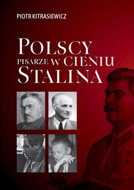 Polscy pisarze w cieniu Stalina (P.Kitrasiewicz)