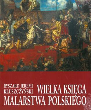 Wielka księga malarstwa polskiego (R.J.Kluszczyński)