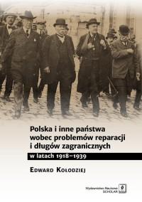 Polska i inne państwa wobec problemów reparacji i długów zagranicznych 1918-1939 (E.Kołodziej)