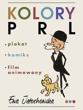 Kolory PRL Plakat, komiks, film animowany (E.Jałochowska)
