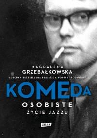 Komeda Osobiste życie jazzu (M.Grzebałkowska)