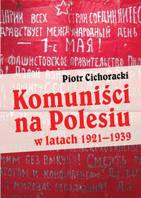 Komuniści na Polesiu w latach 1921-1939 (P.Cichoracki)
