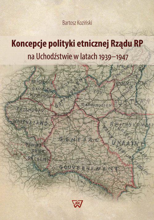 Koncepcje polityki etnicznej Rządu RP na uchodźstwie 1939-1947 (B.Koziński)