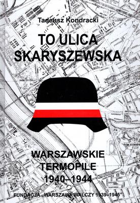 To ulica Skaryszewska Warszawskie Termopile (T.Kondracki)
