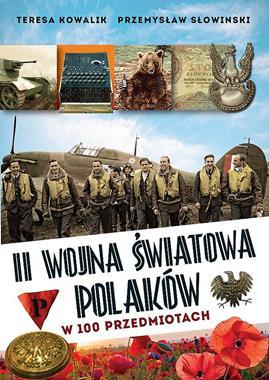 II wojna światowa Polaków w 100 przedmiotach (T.Kowalik P.Słowiński)